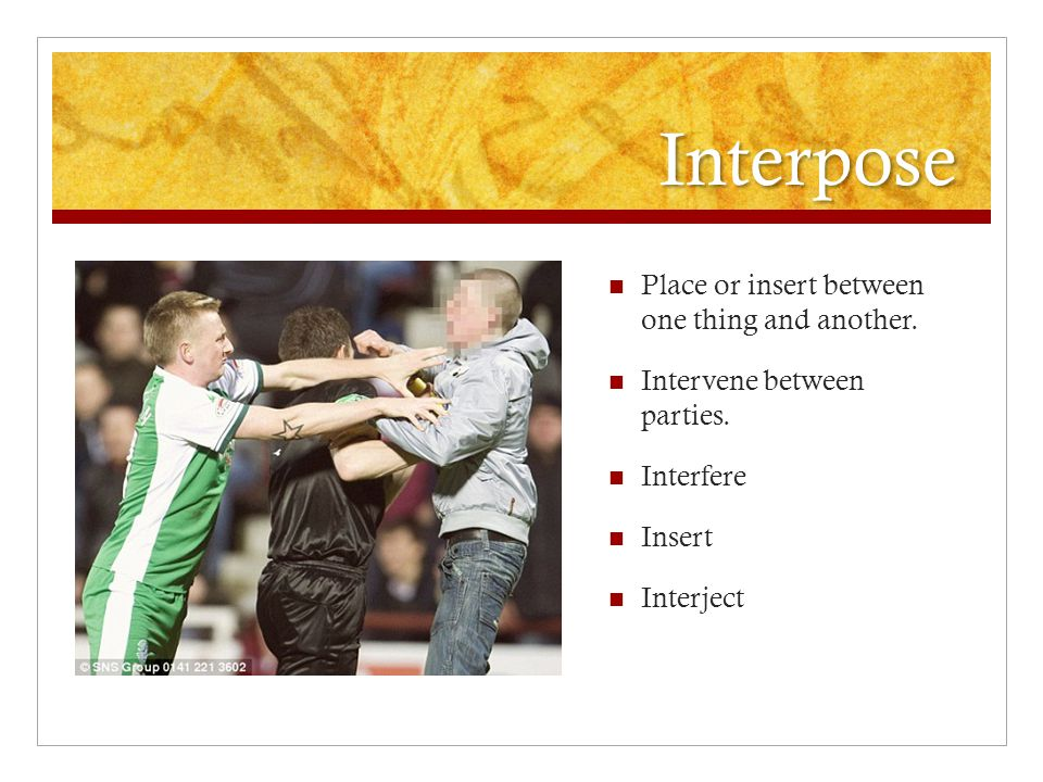Interpose Place or insert between one thing and another.