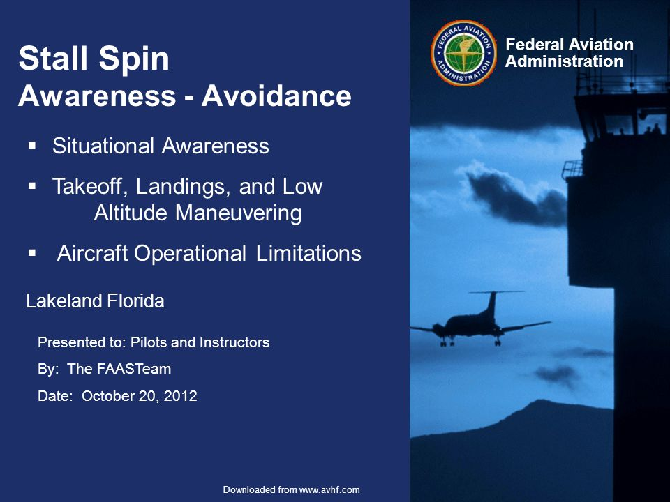 32 Federal Aviation Administration FAASTeam – Stall-Spin Avoidance October 20, 2012 Downloaded from www.avhf.com Gross Wt Compensation 80 kts @ Gross Divide actual wt by gross wt to get % of gross (2000 by 2500 = 80%) Subtract % of gross from 100% (100%-80%= 20%) Divide % by 2 (20% by 2 = 10%) Reduce your app spd by this % ( 10% of 80 kts = 8 kts.