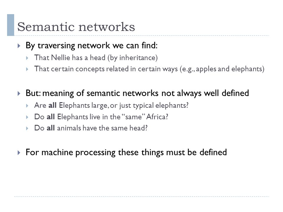  By traversing network we can find:  That Nellie has a head (by inheritance)  That certain concepts related in certain ways (e.g., apples and eleph