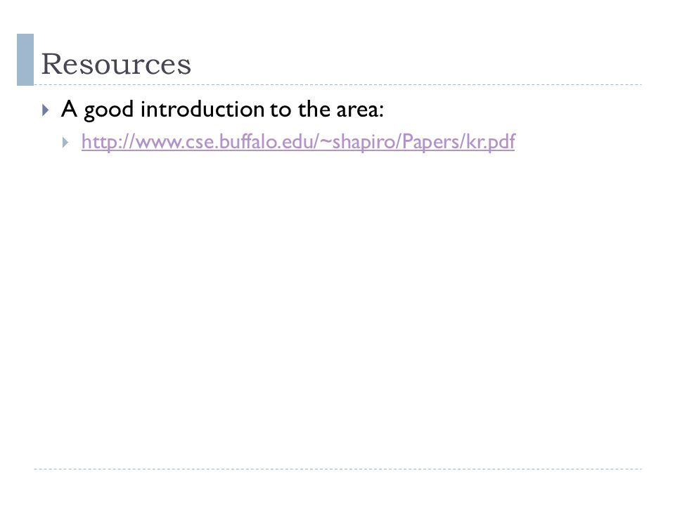 Resources  A good introduction to the area:  http://www.cse.buffalo.edu/~shapiro/Papers/kr.pdf http://www.cse.buffalo.edu/~shapiro/Papers/kr.pdf