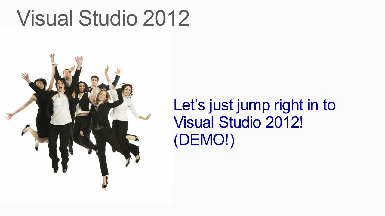 Let's just jump right in to Visual Studio 2012! (DEMO!)