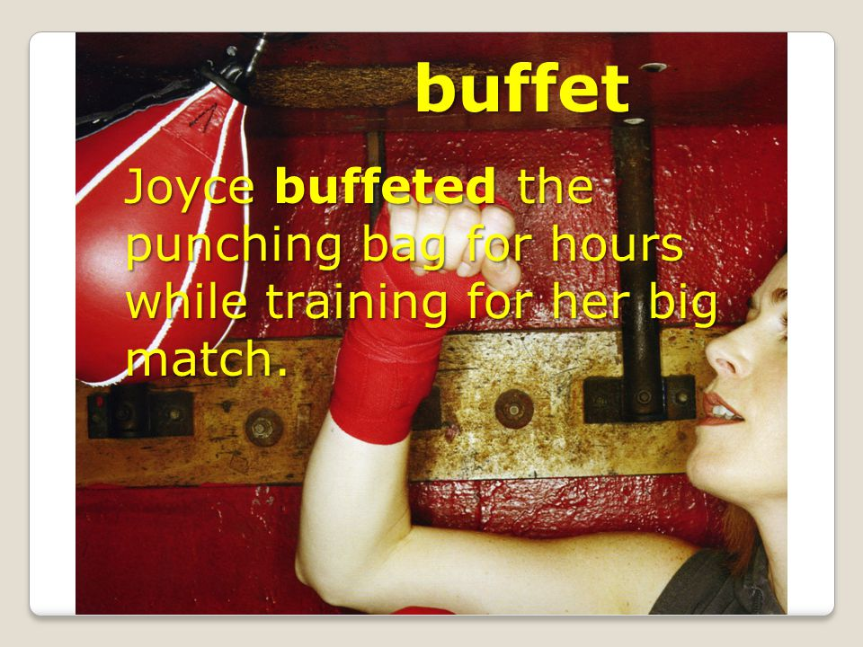 buffet Joyce buffeted the punching bag for hours while training for her big match.
