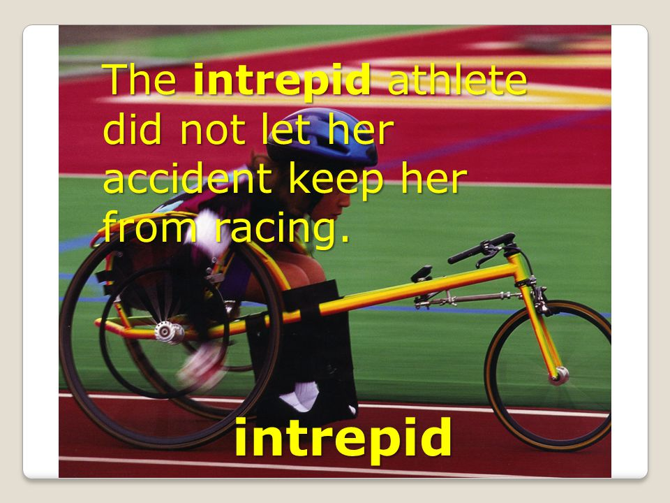 intrepid The intrepid athlete did not let her accident keep her from racing.