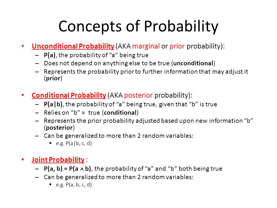 """Concepts of Probability Unconditional Probability (AKA marginal or prior probability): ─P(a), the probability of """"a"""" being true ─Does not depend on an"""