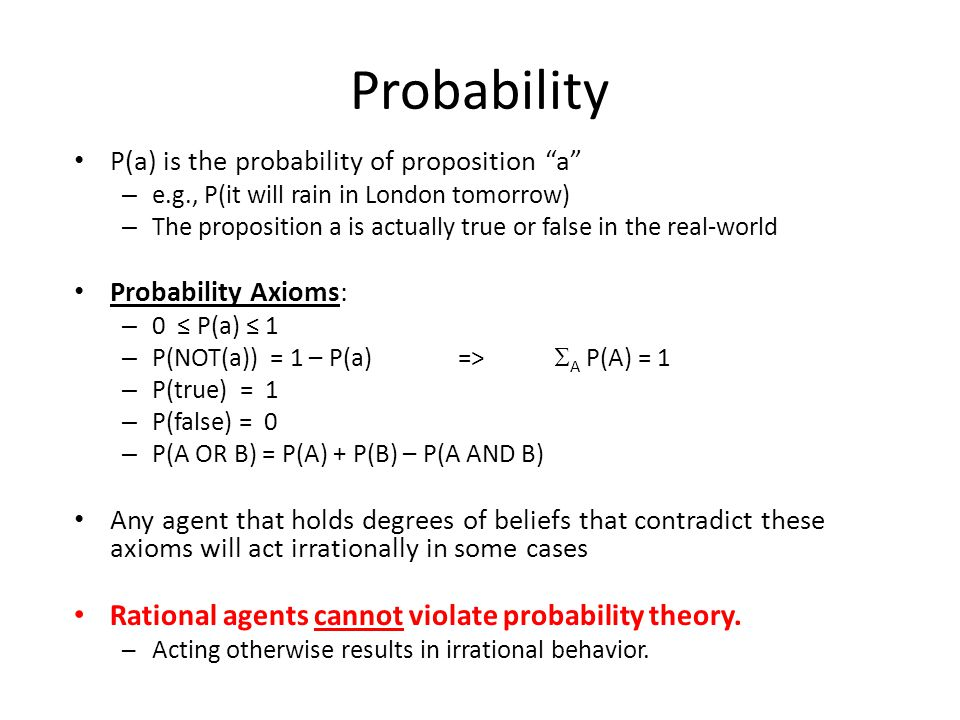"""Probability P(a) is the probability of proposition """"a"""" – e.g., P(it will rain in London tomorrow) – The proposition a is actually true or false in the"""