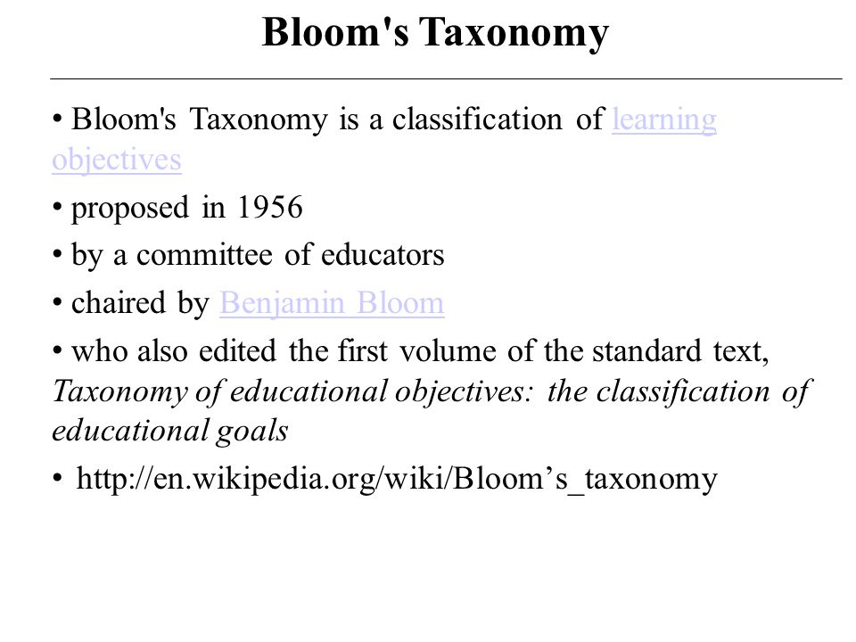 Bloom s Taxonomy Three domains Cognitive Affective Psychomotor Or knowing/head feeling/heart doing/hands respectively).