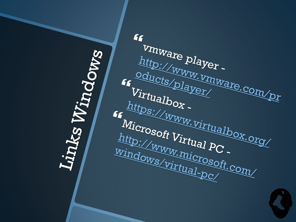 Links Windows  vmware player - http://www.vmware.com/pr oducts/player/ http://www.vmware.com/pr oducts/player/ http://www.vmware.com/pr oducts/player