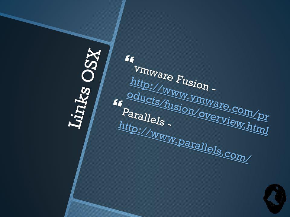 Links OSX  vmware Fusion - http://www.vmware.com/pr oducts/fusion/overview.html http://www.vmware.com/pr oducts/fusion/overview.html http://www.vmware.com/pr oducts/fusion/overview.html  Parallels - http://www.parallels.com/ http://www.parallels.com/