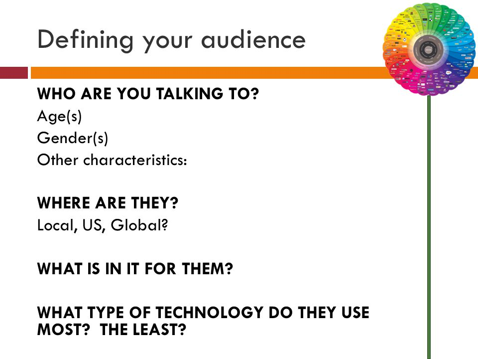 Defining your audience WHO ARE YOU TALKING TO.