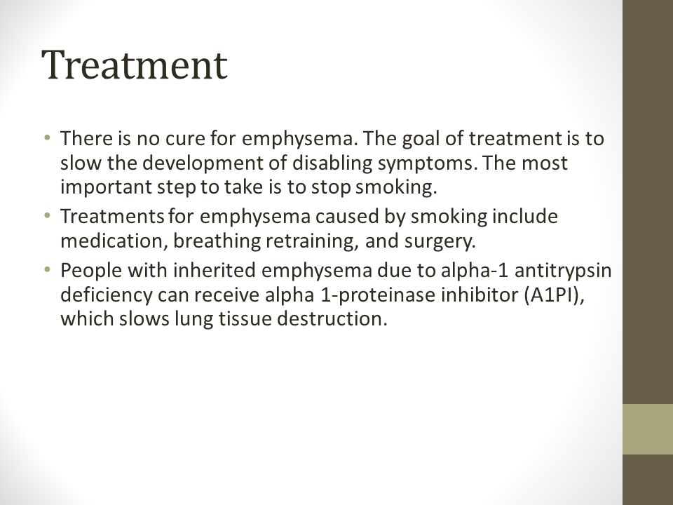 Treatment There is no cure for emphysema.