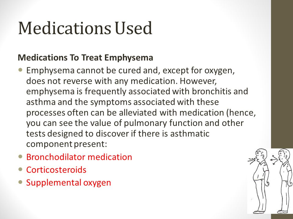 Medications Used Medications To Treat Emphysema Emphysema cannot be cured and, except for oxygen, does not reverse with any medication. However, emphy