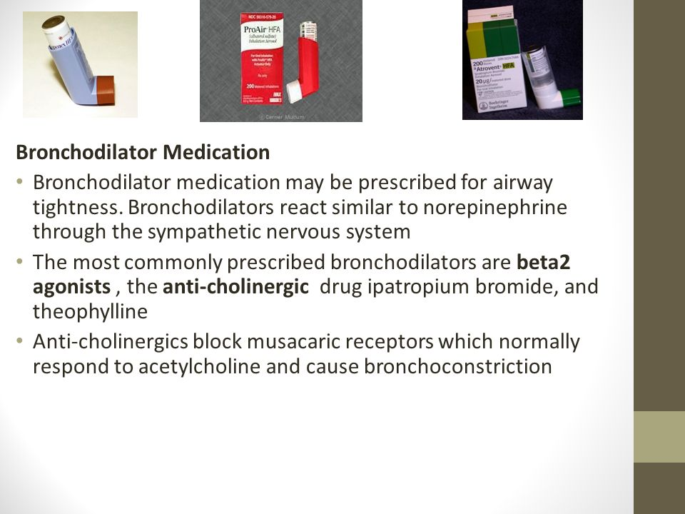 Bronchodilator Medication Bronchodilator medication may be prescribed for airway tightness. Bronchodilators react similar to norepinephrine through th