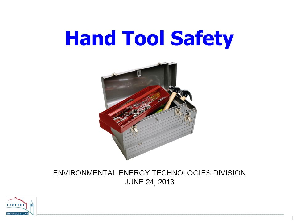 1 ENVIRONMENTAL ENERGY TECHNOLOGIES DIVISION JUNE 24, 2013 Hand Tool Safety