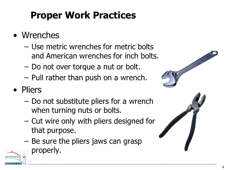 4 Proper Work Practices Wrenches –Use metric wrenches for metric bolts and American wrenches for inch bolts.