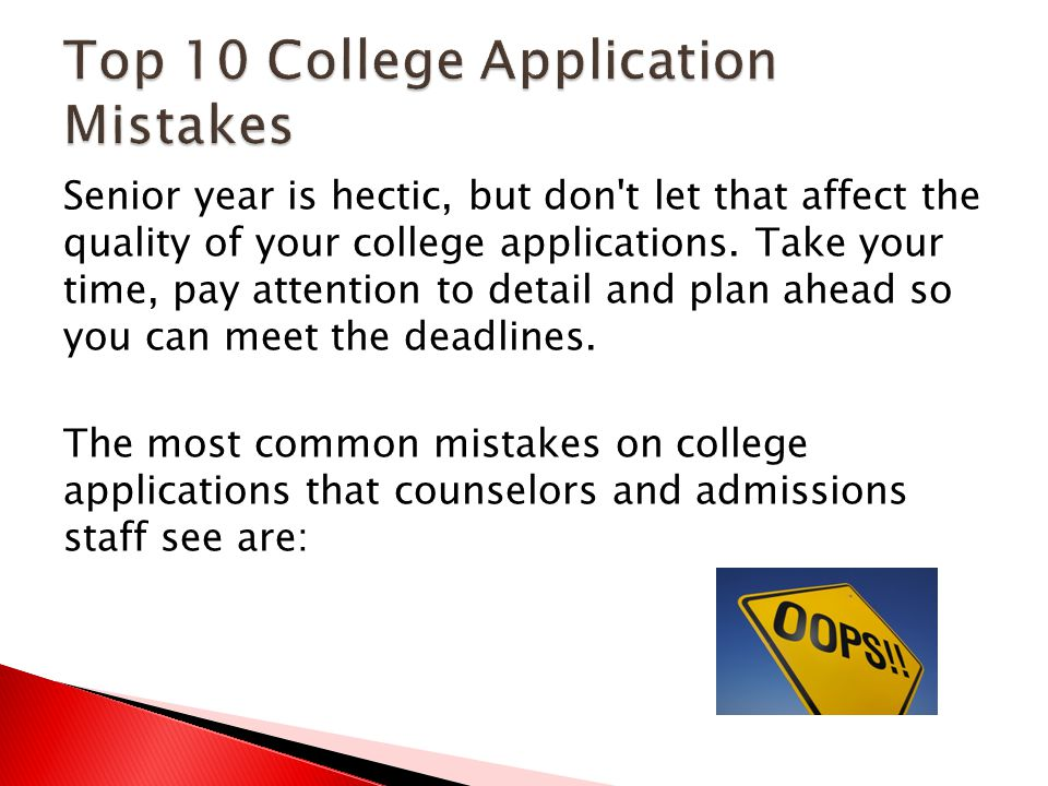 Senior year is hectic, but don t let that affect the quality of your college applications.