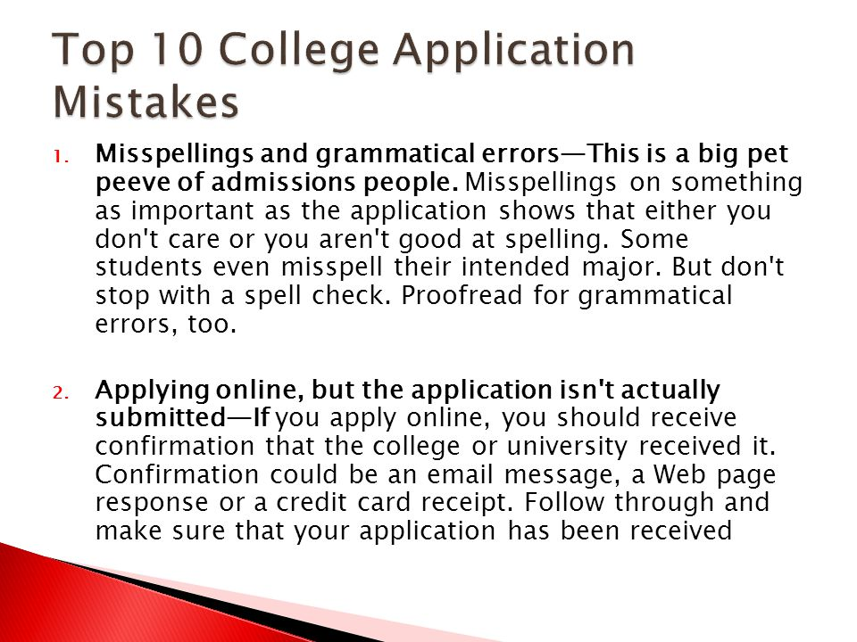 1. Misspellings and grammatical errors—This is a big pet peeve of admissions people.
