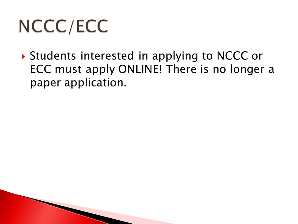  Students interested in applying to NCCC or ECC must apply ONLINE.