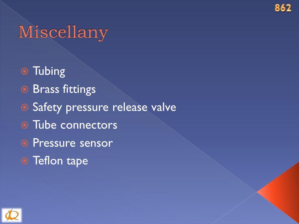  Tubing  Brass fittings  Safety pressure release valve  Tube connectors  Pressure sensor  Teflon tape