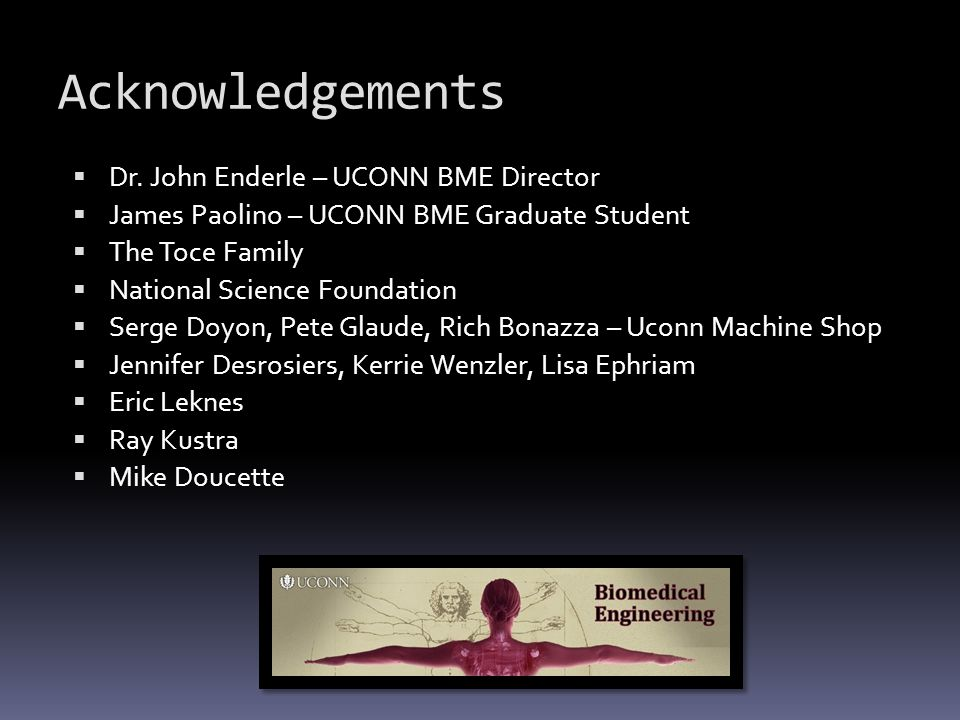 Acknowledgements  Dr. John Enderle – UCONN BME Director  James Paolino – UCONN BME Graduate Student  The Toce Family  National Science Foundation