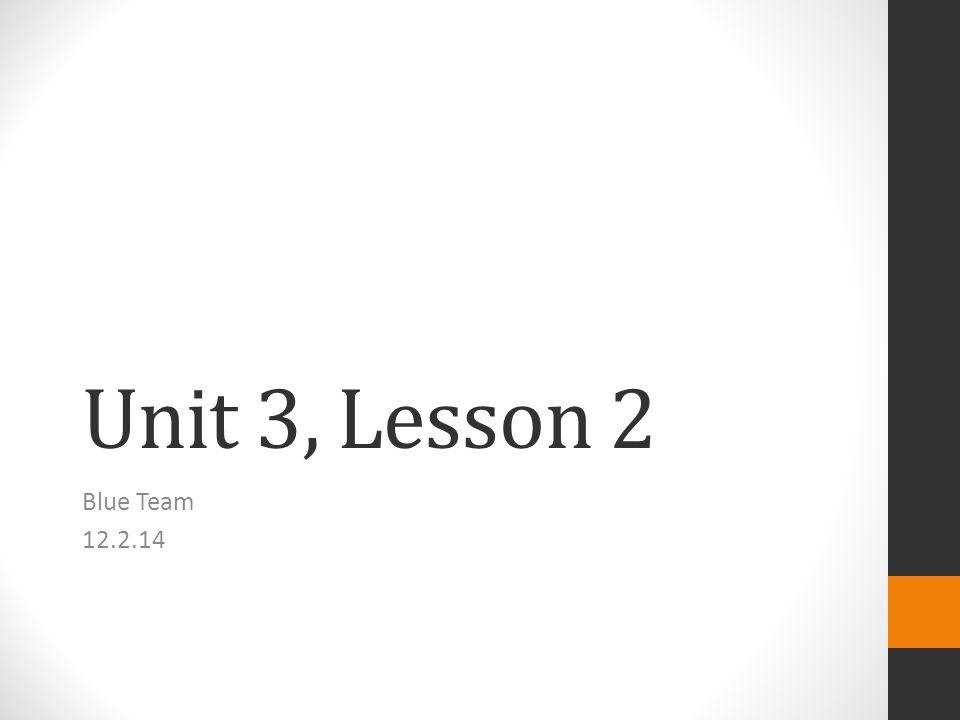 Unit 3, Lesson 2 Blue Team 12.2.14