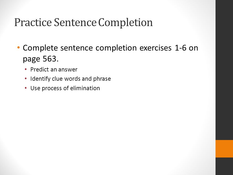 Practice Sentence Completion Complete sentence completion exercises 1-6 on page 563.