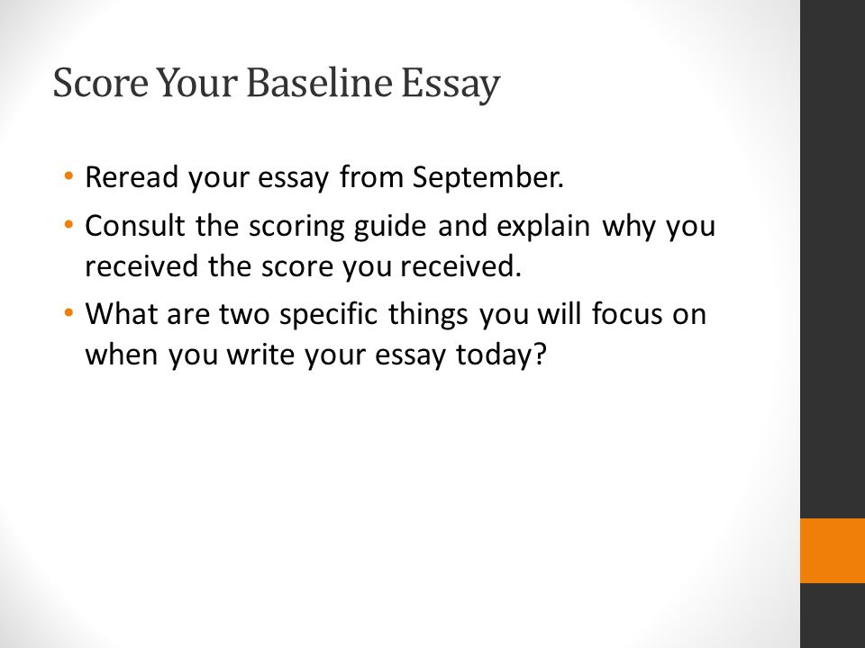 Score Your Baseline Essay Reread your essay from September.