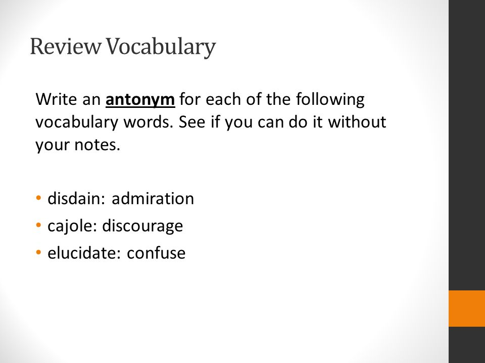 Review Vocabulary Write an antonym for each of the following vocabulary words.