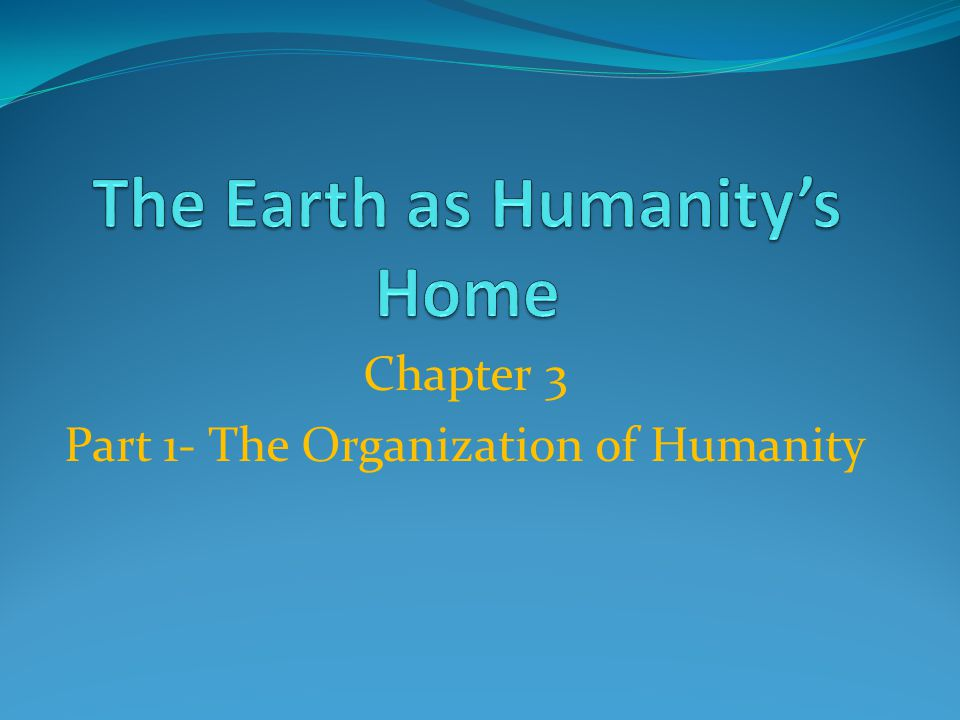 Chapter 3 Part 1- The Organization of Humanity