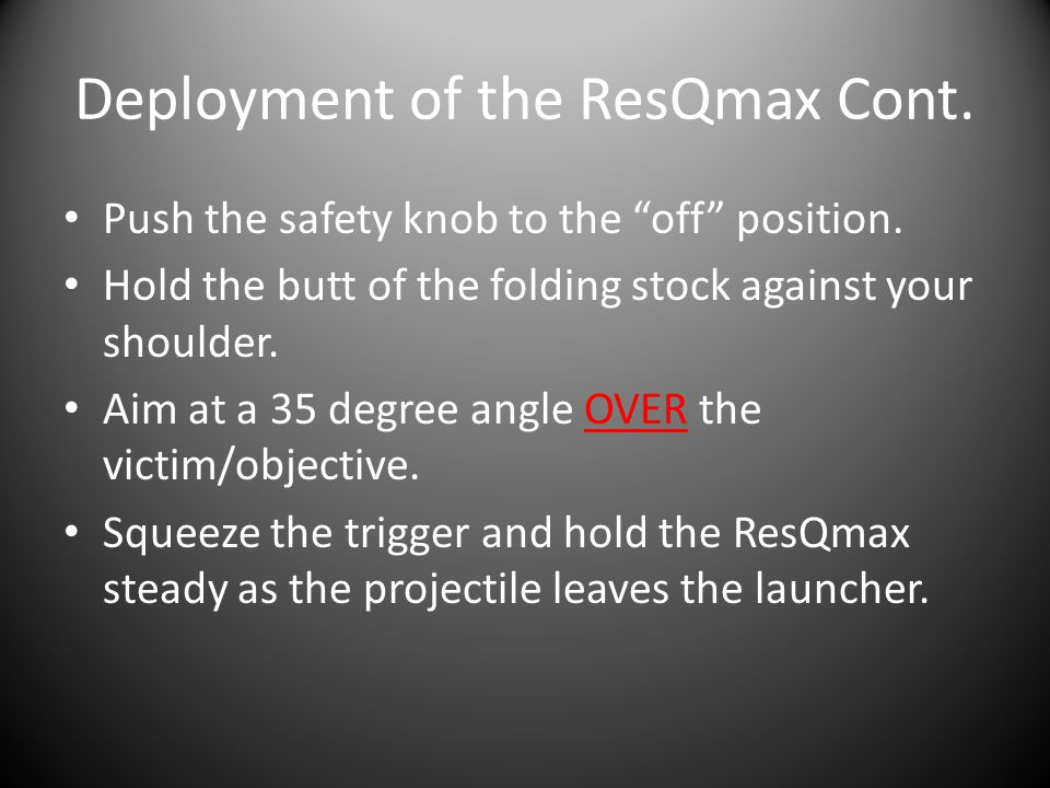 Deployment of the ResQmax Cont. Push the safety knob to the off position.