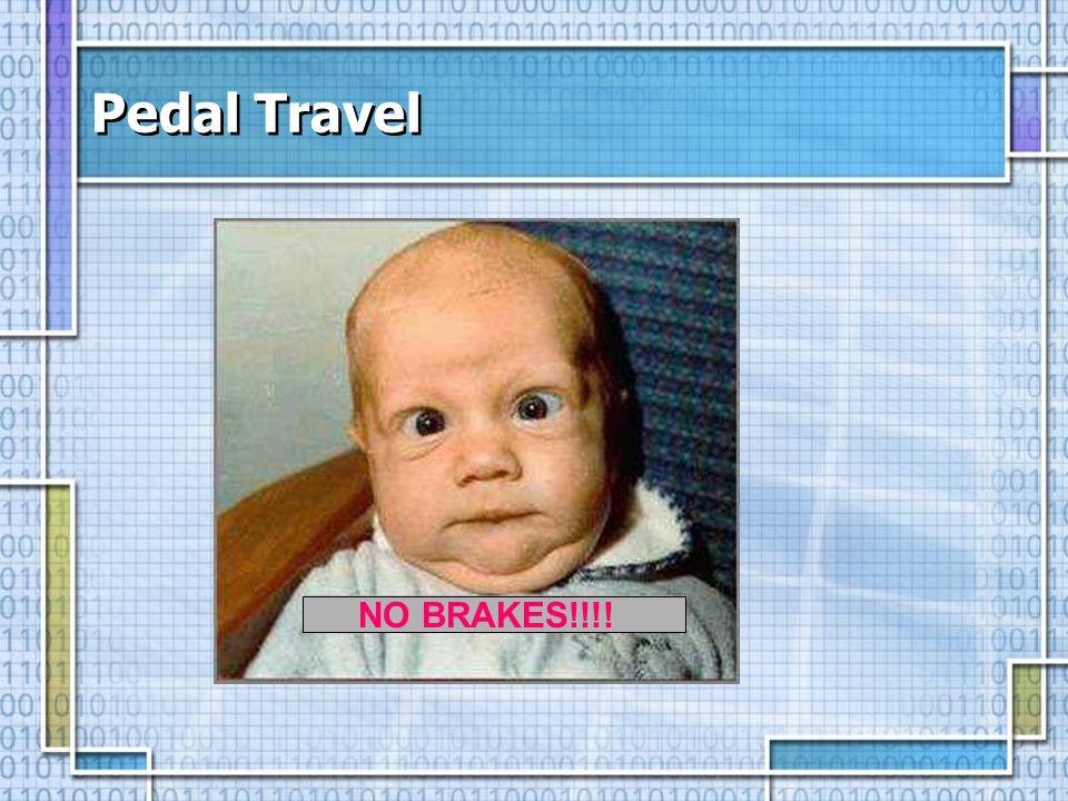 Pedal Travel NO BRAKES!!!!