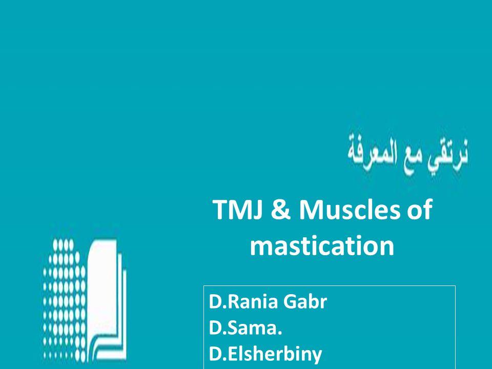 TMJ & Muscles of mastication D.Rania Gabr D.Sama. D.Elsherbiny