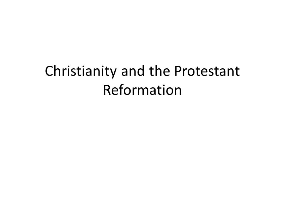 Christianity and the Protestant Reformation