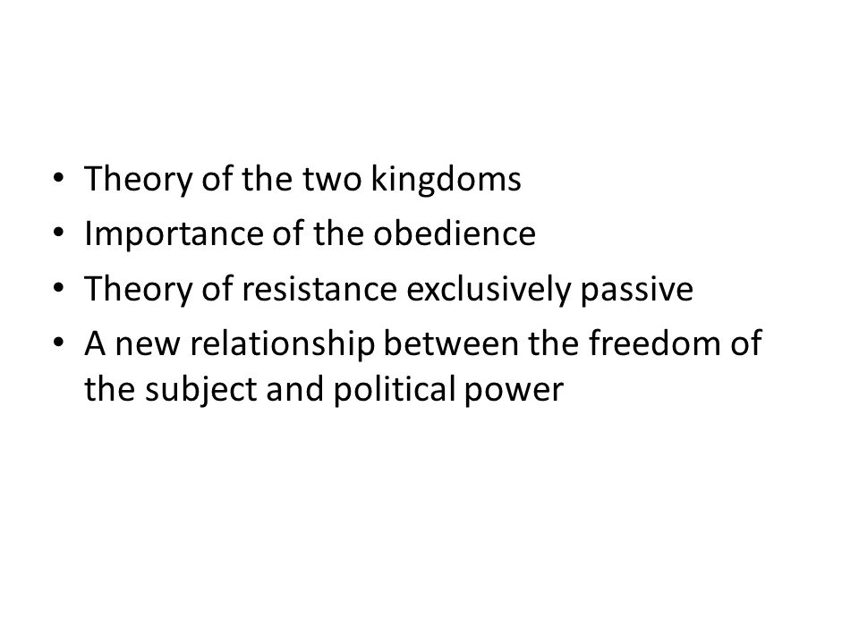 Theory of the two kingdoms Importance of the obedience Theory of resistance exclusively passive A new relationship between the freedom of the subject and political power