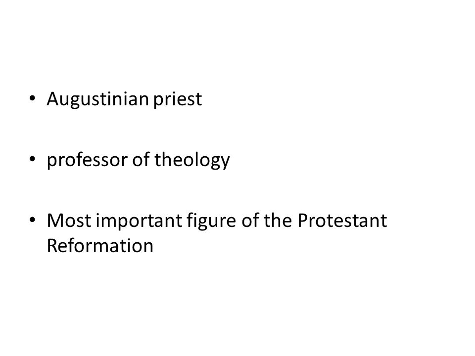 Augustinian priest professor of theology Most important figure of the Protestant Reformation