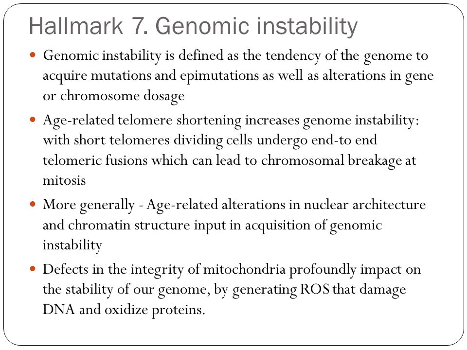 Hallmark 7. Genomic instability Genomic instability is defined as the tendency of the genome to acquire mutations and epimutations as well as alterati
