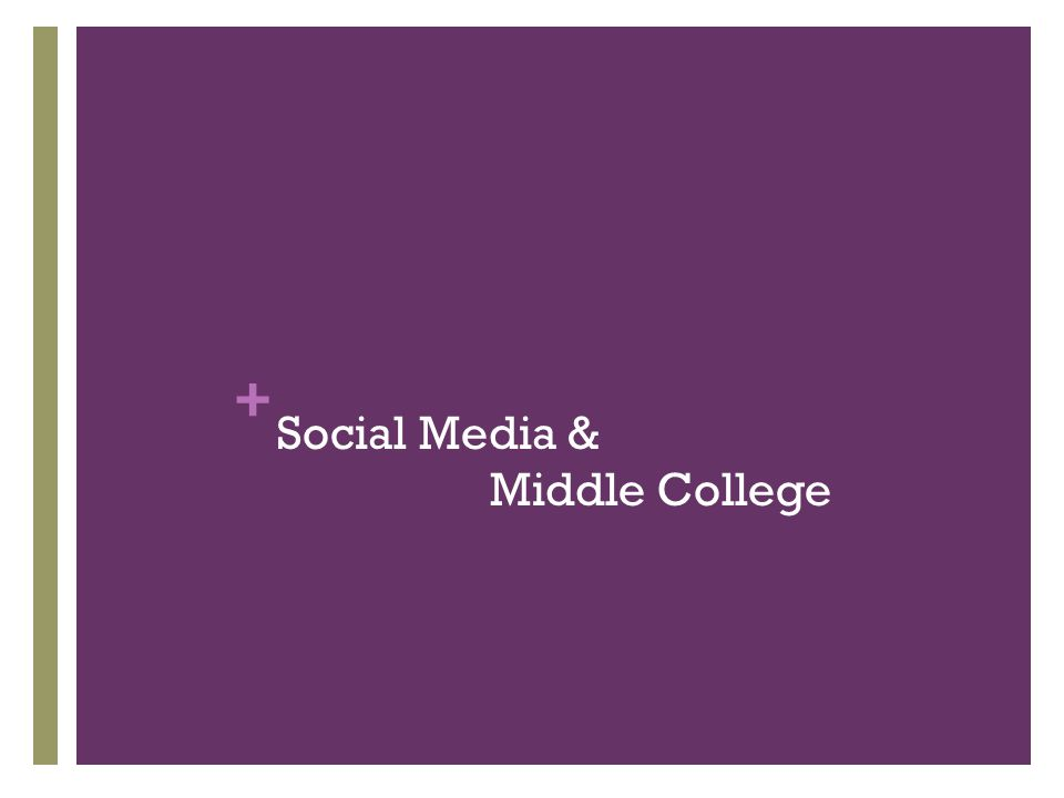 + Social Media & Middle College