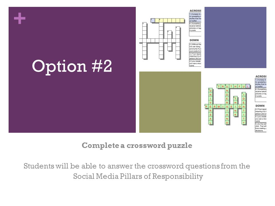+ Complete a crossword puzzle Students will be able to answer the crossword questions from the Social Media Pillars of Responsibility Option #2