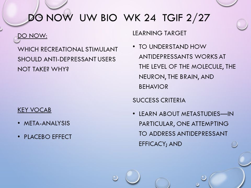 DO NOW UW BIO WK 24 TGIF 2/27 DO NOW: WHICH RECREATIONAL STIMULANT SHOULD ANTI-DEPRESSANT USERS NOT TAKE.
