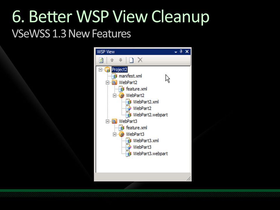 6. Better WSP View Cleanup VSeWSS 1.3 New Features