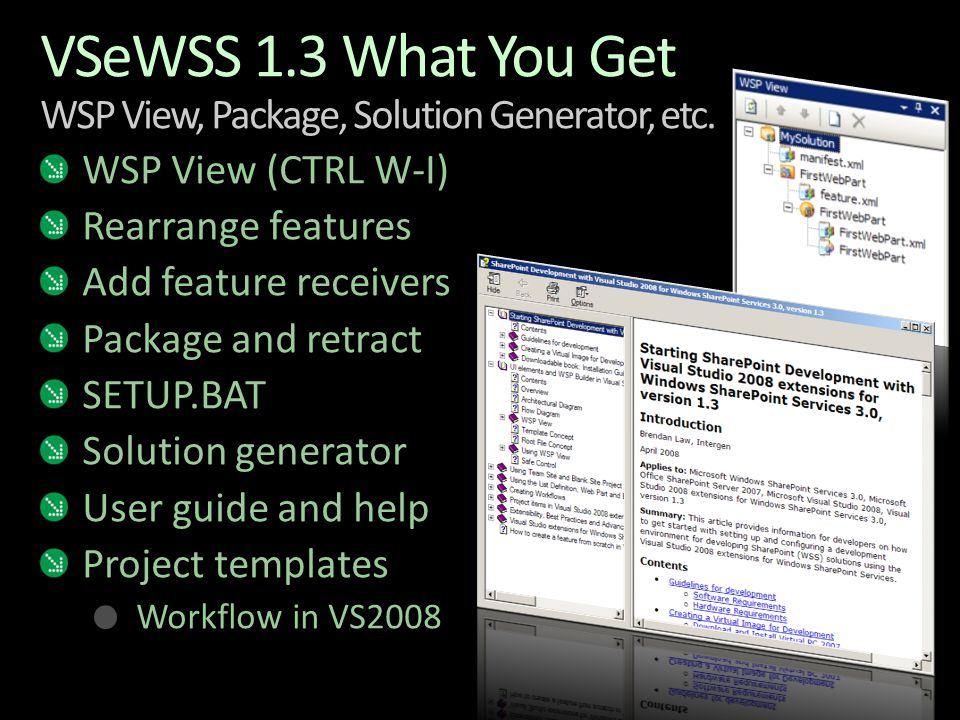 VSeWSS 1.3 What You Get WSP View, Package, Solution Generator, etc. WSP View (CTRL W-I) Rearrange features Add feature receivers Package and retract S