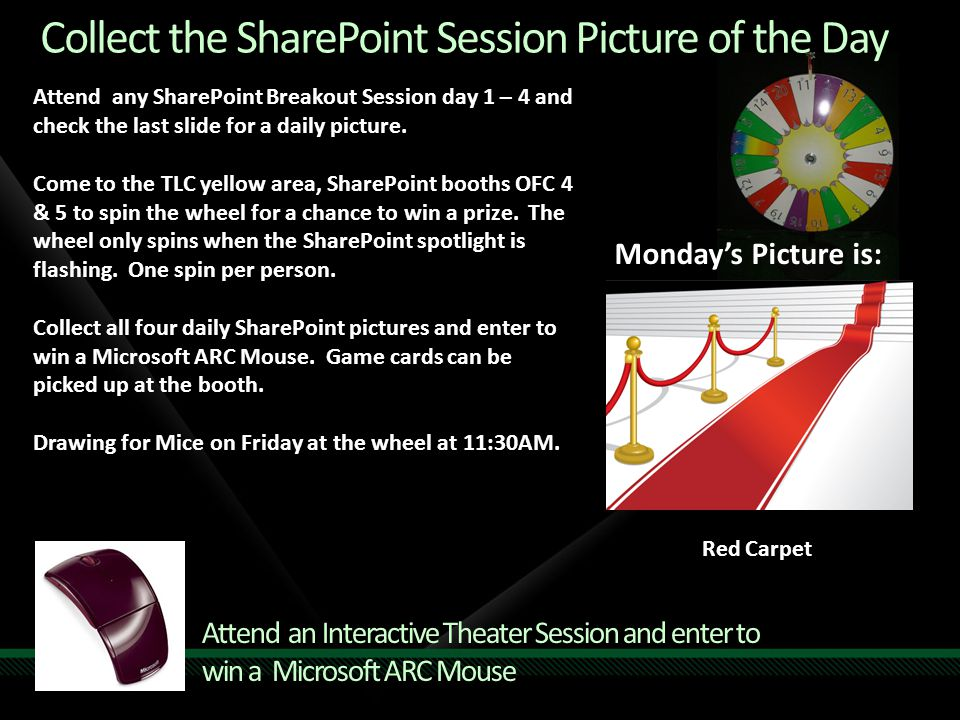 Attend an Interactive Theater Session and enter to win a Microsoft ARC Mouse Attend any SharePoint Breakout Session day 1 – 4 and check the last slide