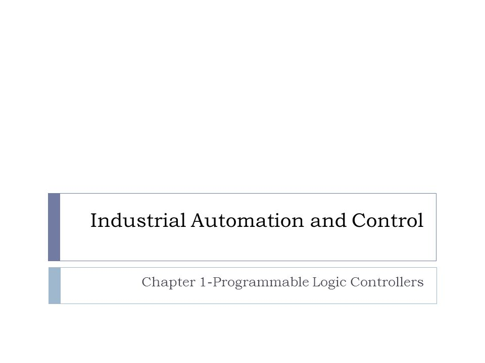 Industrial Automation and Control Chapter 1-Programmable Logic Controllers