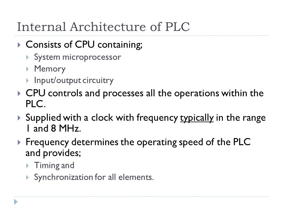  Consists of CPU containing;  System microprocessor  Memory  Input/output circuitry  CPU controls and processes all the operations within the PLC