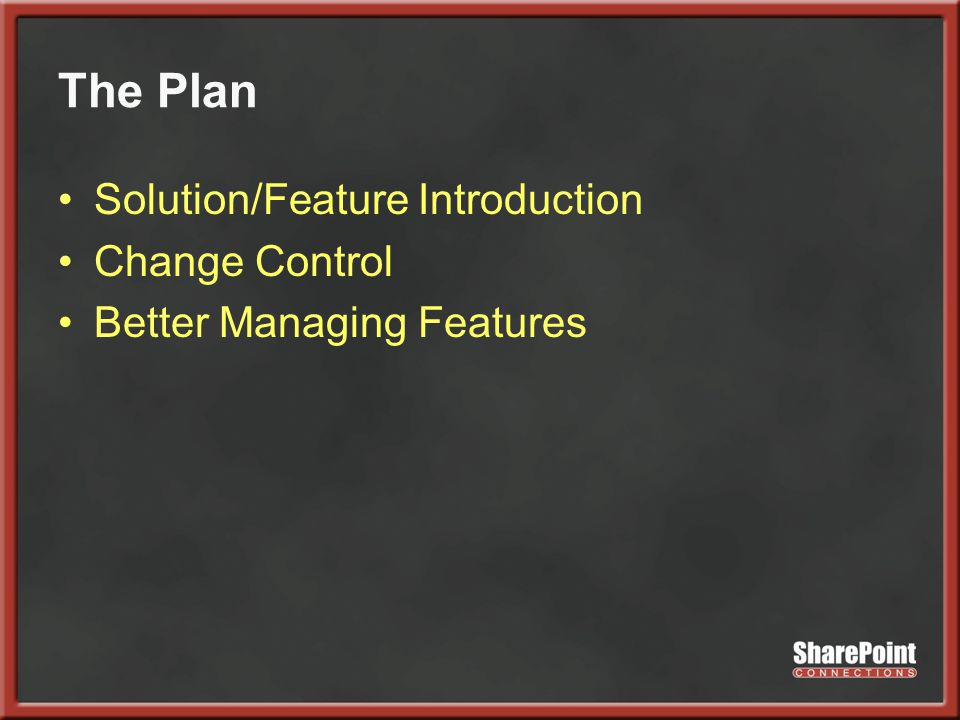 The Plan Solution/Feature Introduction Change Control Better Managing Features