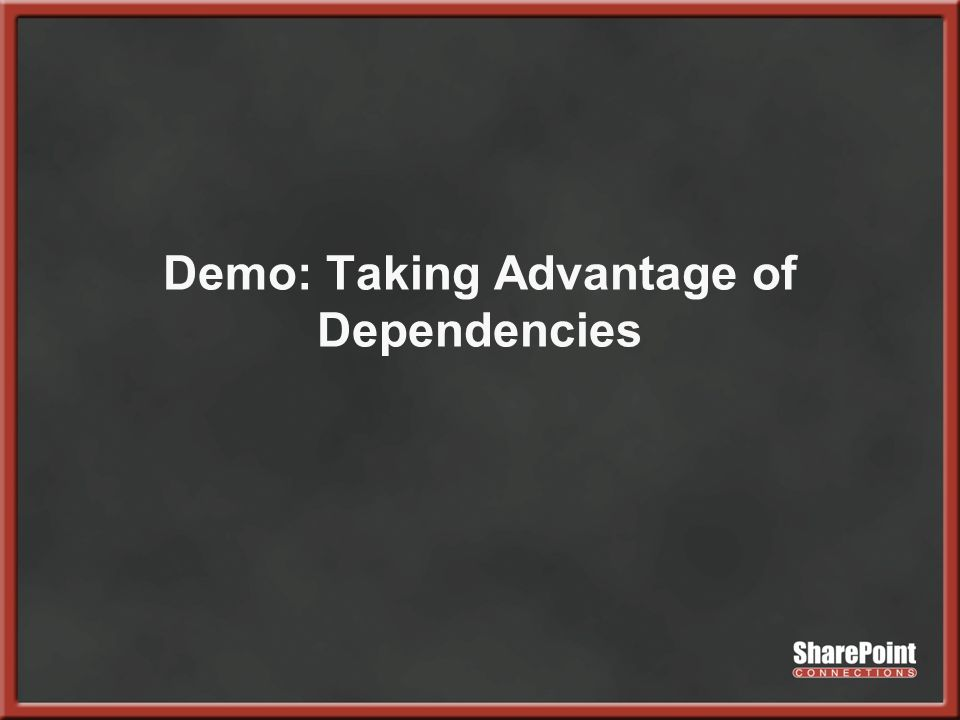 Demo: Taking Advantage of Dependencies