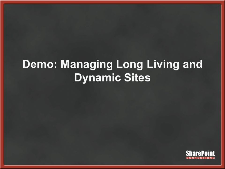 Demo: Managing Long Living and Dynamic Sites