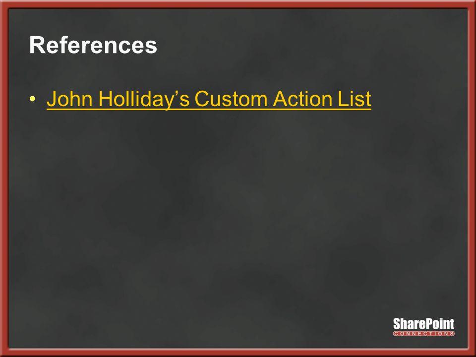 References John Holliday's Custom Action List