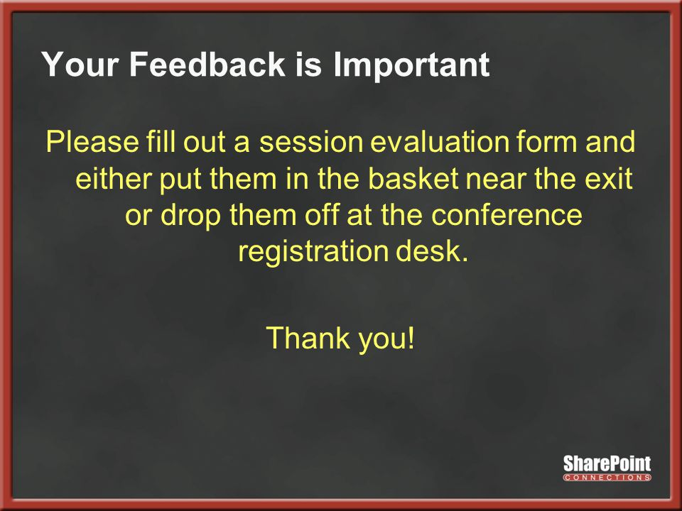 Your Feedback is Important Please fill out a session evaluation form and either put them in the basket near the exit or drop them off at the conferenc