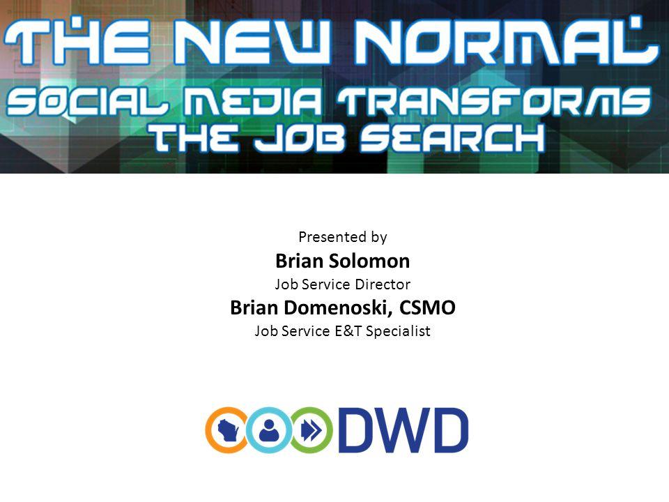 Presented by Brian Solomon Job Service Director Brian Domenoski, CSMO Job Service E&T Specialist