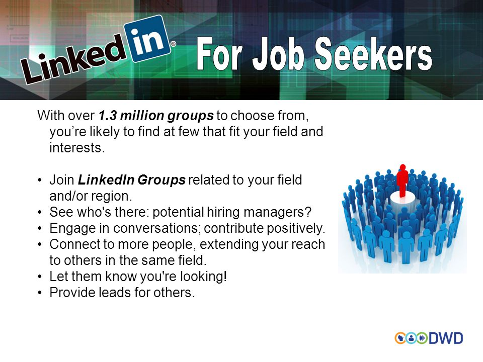 With over 1.3 million groups to choose from, you're likely to find at few that fit your field and interests. Join LinkedIn Groups related to your fiel